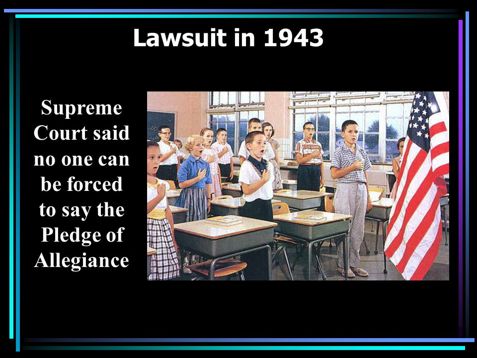 Lawsuit in 1943 Supreme Court said no one can be forced to say the Pledge of Allegiance