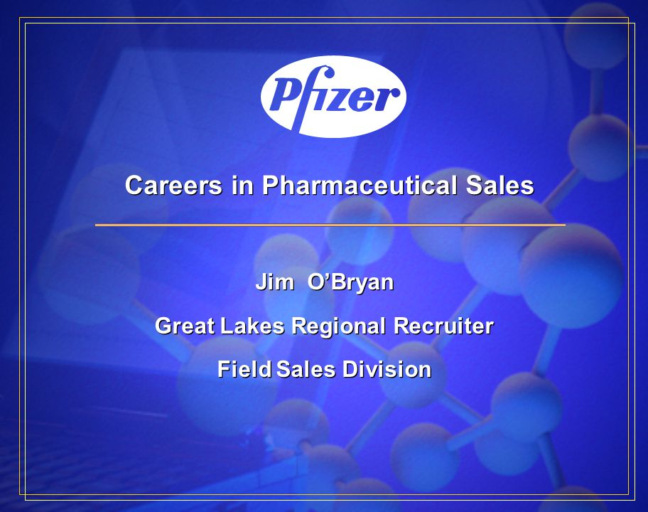 Careers in Pharmaceutical Sales Jim O'Bryan Great Lakes Regional Recruiter Field Sales Division Jim O'Bryan Great Lakes Regional Recruiter Field Sales Division