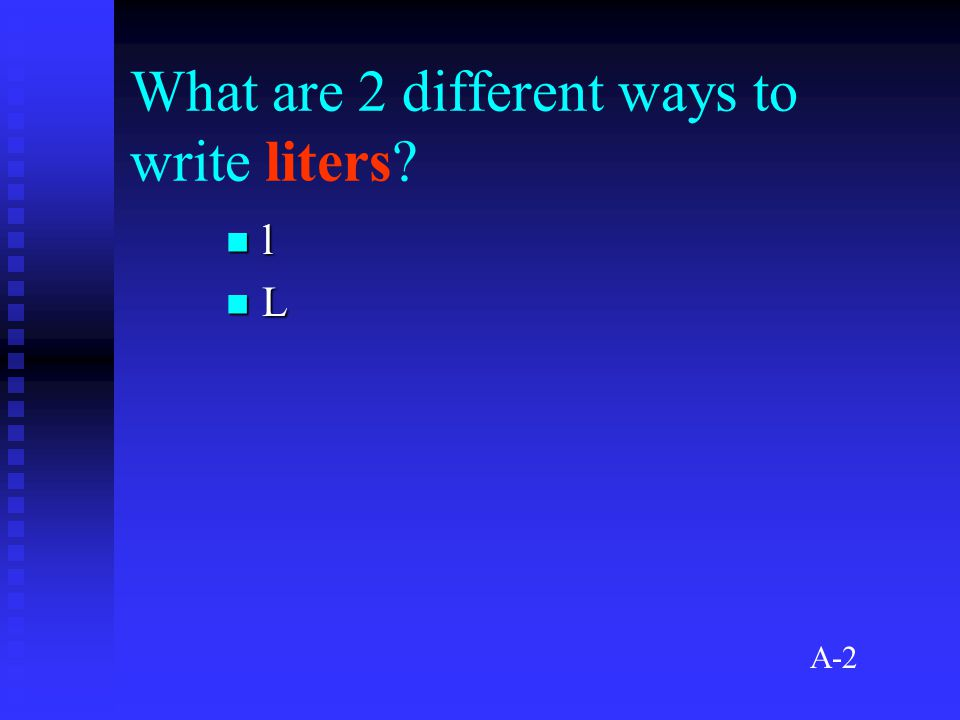 What are 2 different ways to write liters l L A-2