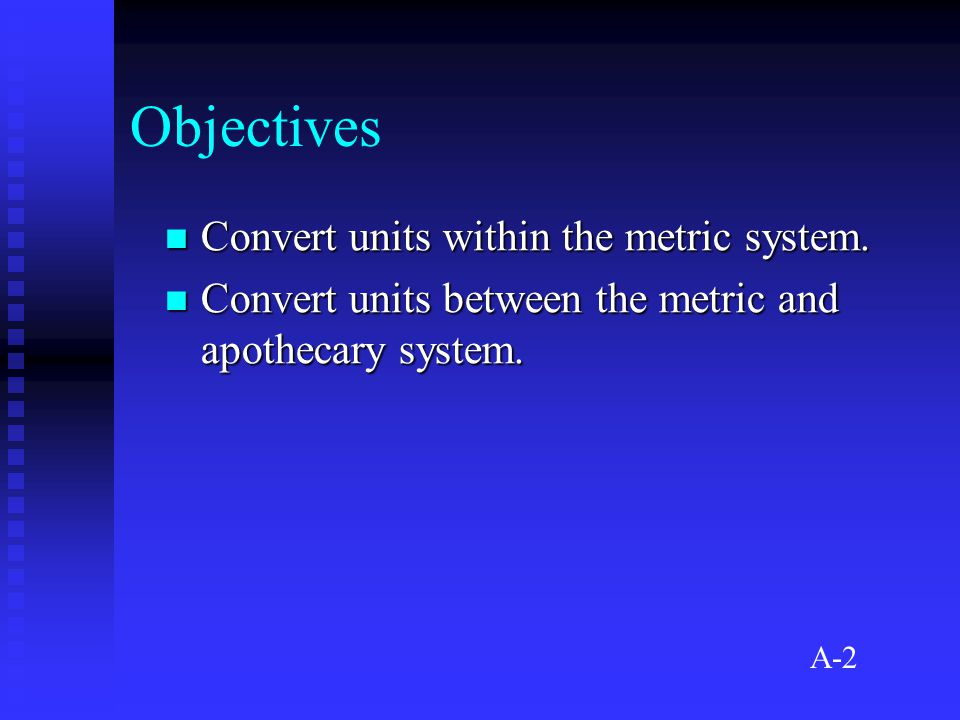 Objectives Convert units within the metric system.