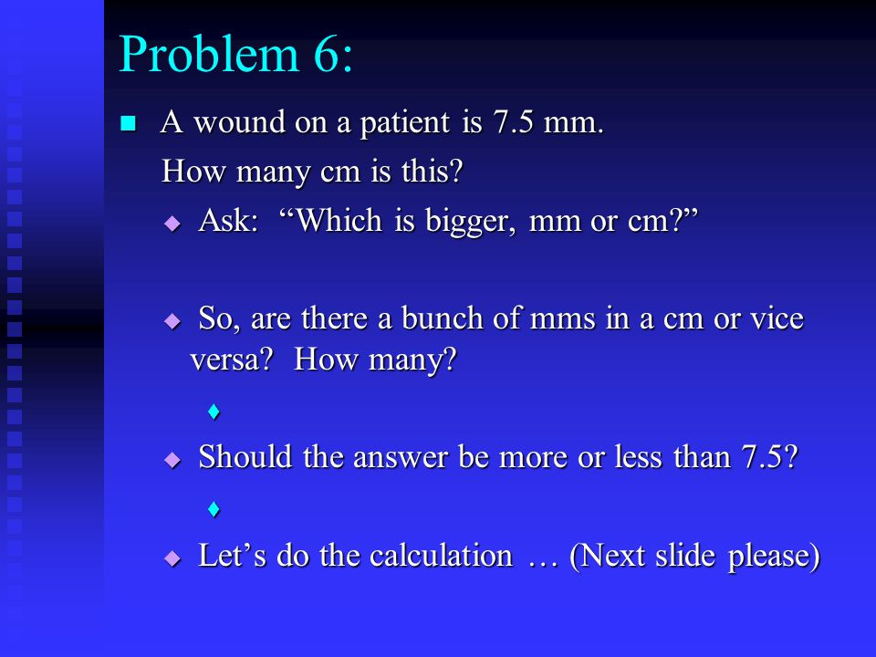Problem 6: A wound on a patient is 7.5 mm. A wound on a patient is 7.5 mm.