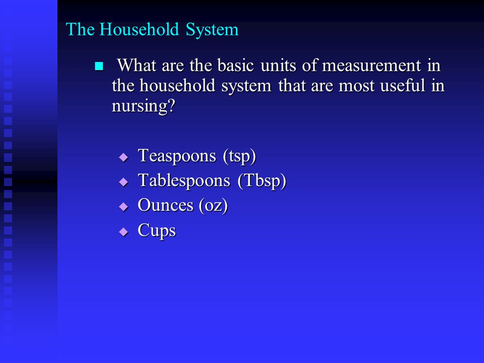 The Household System What are the basic units of measurement in the household system that are most useful in nursing.