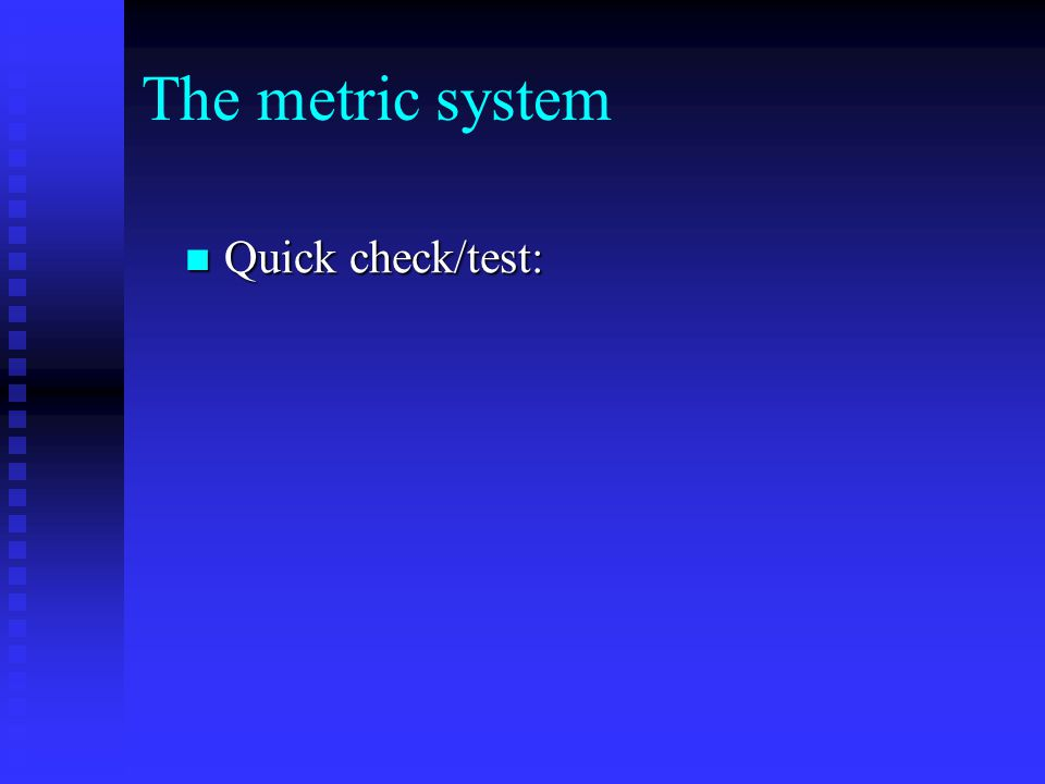 The metric system Quick check/test: Quick check/test: