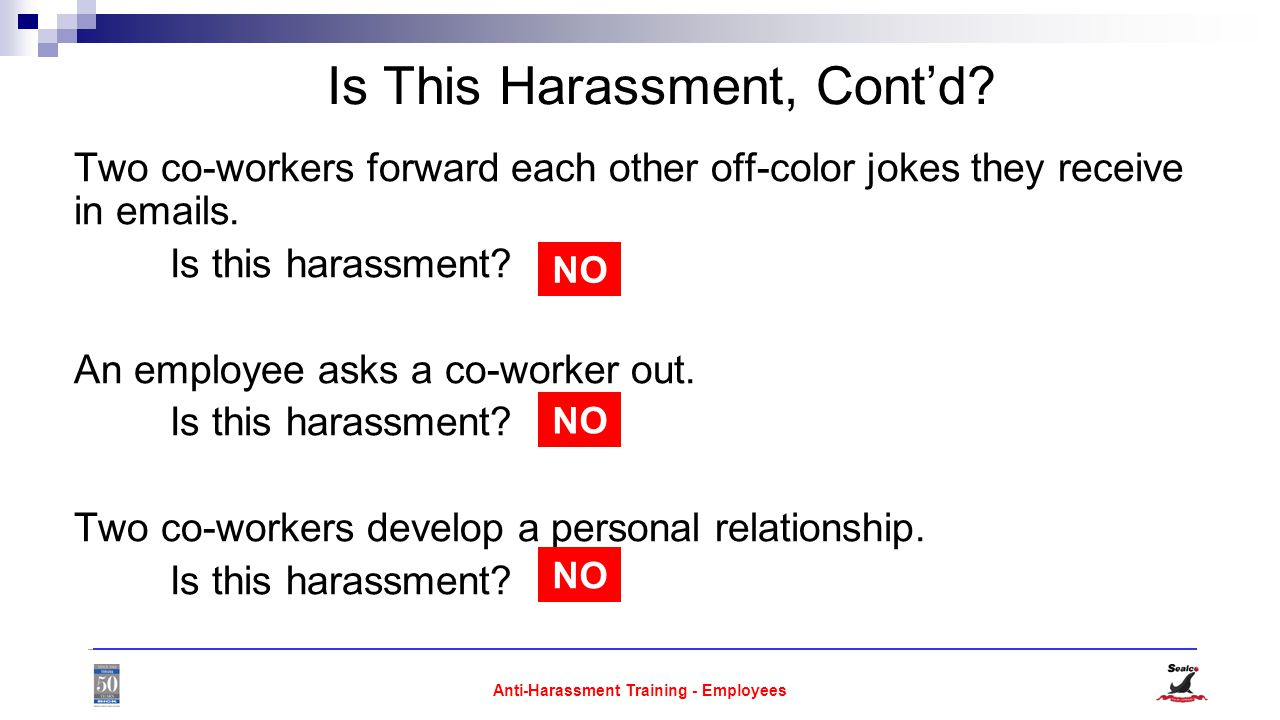 Anti-Harassment Training - Employees Is This Harassment, Cont'd.