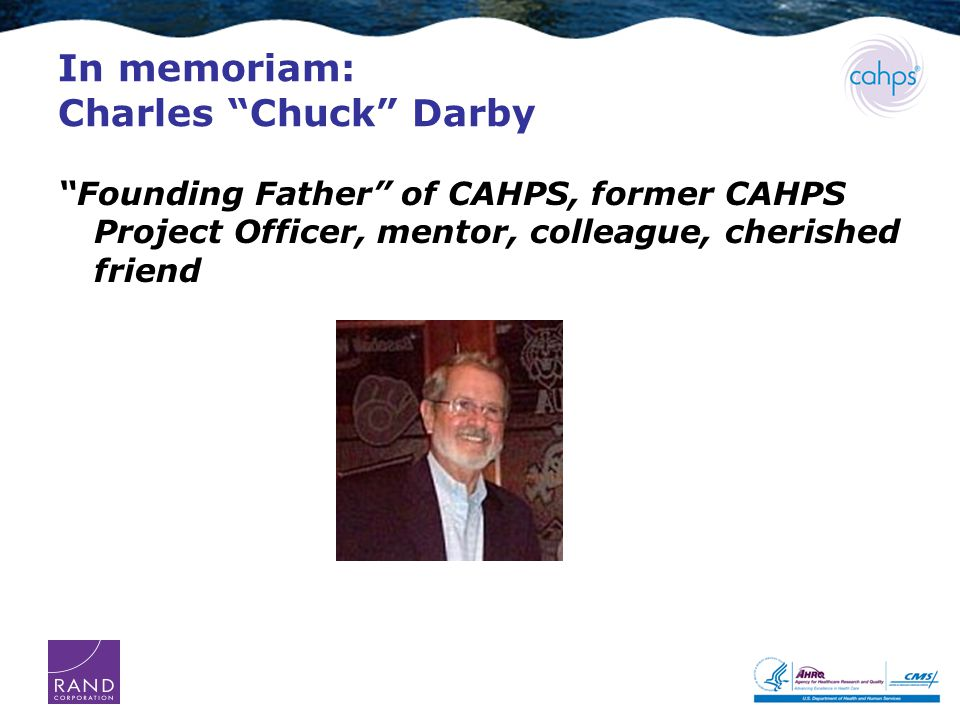 In memoriam: Charles Chuck Darby Founding Father of CAHPS, former CAHPS Project Officer, mentor, colleague, cherished friend