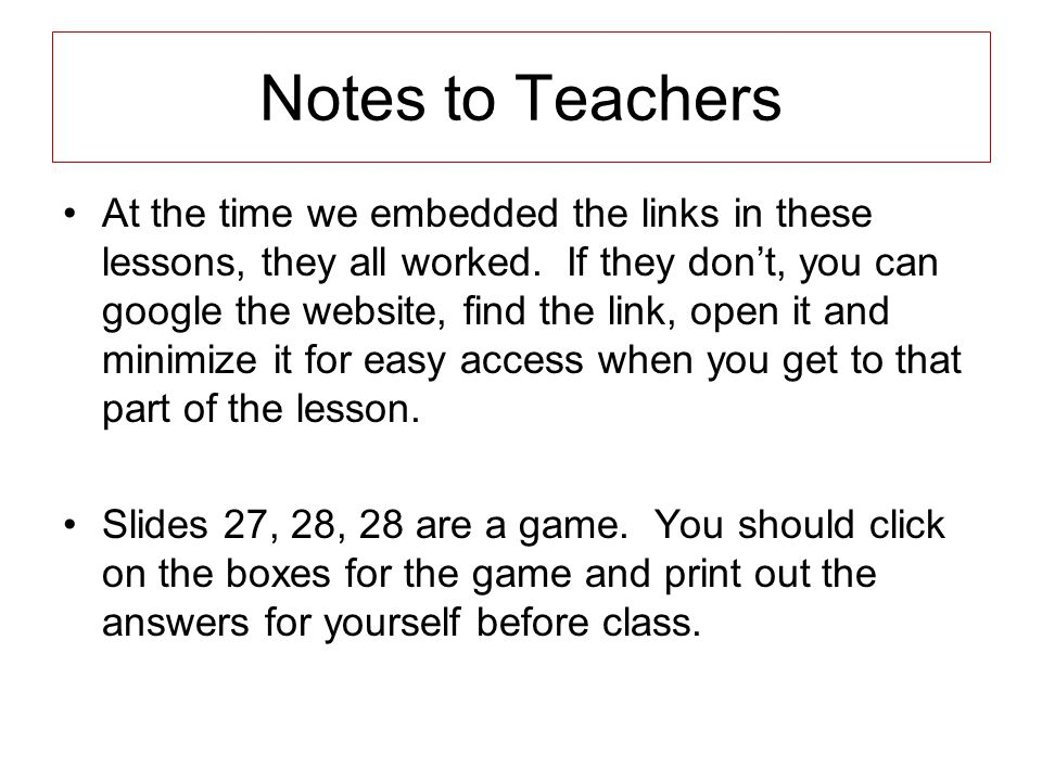 Notes to Teachers At the time we embedded the links in these lessons, they all worked.