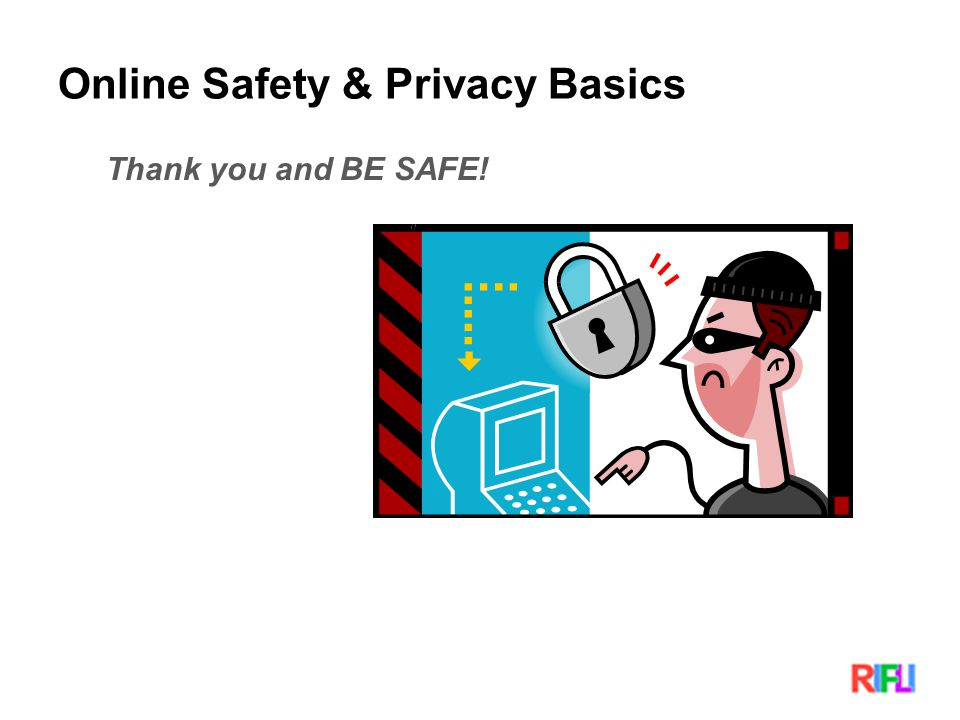 Online Safety & Privacy Basics Thank you and BE SAFE!