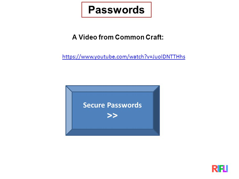 Passwords A Video from Common Craft: Secure Passwords >>   v=JuolDNTTHhs