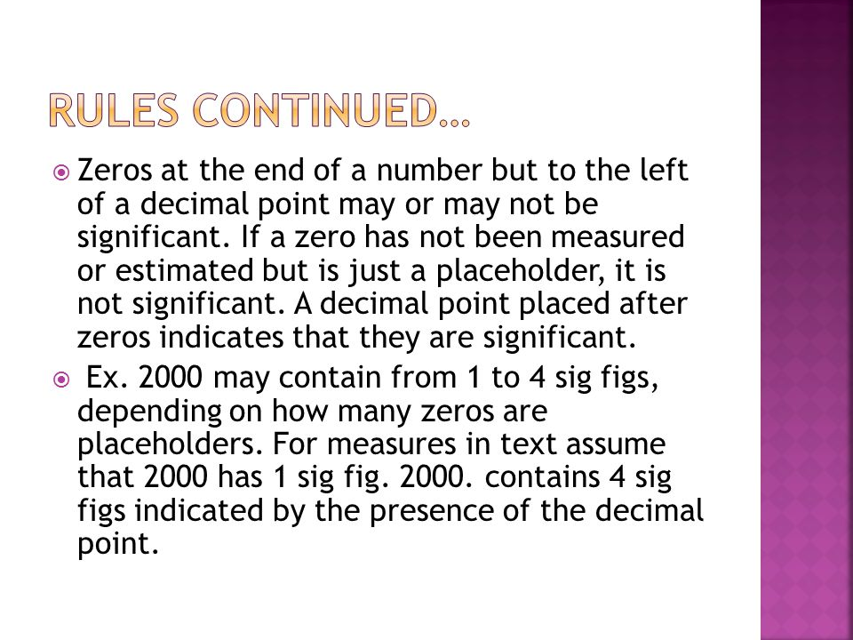  Zeros at the end of a number but to the left of a decimal point may or may not be significant.