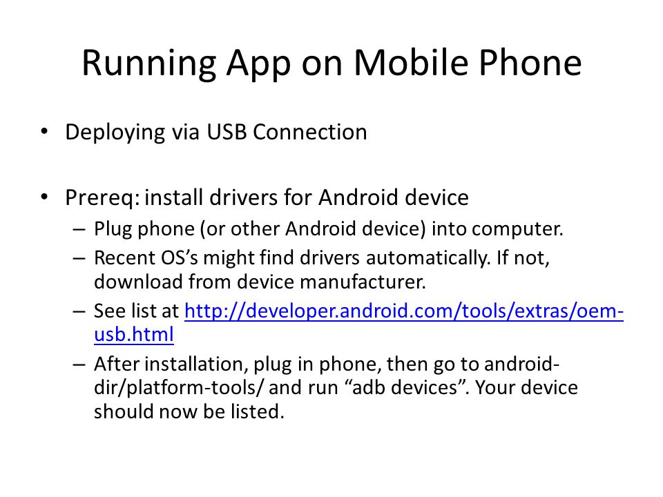 Running App on Mobile Phone Deploying via USB Connection Prereq: install drivers for Android device – Plug phone (or other Android device) into computer.