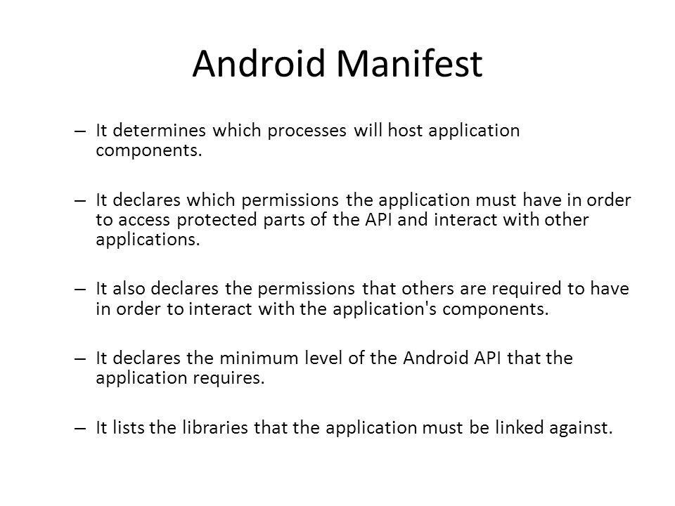 Android Manifest – It determines which processes will host application components.