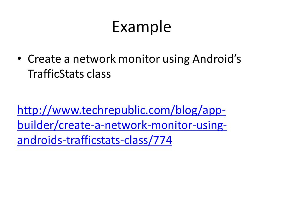 Example Create a network monitor using Android's TrafficStats class   builder/create-a-network-monitor-using- androids-trafficstats-class/774