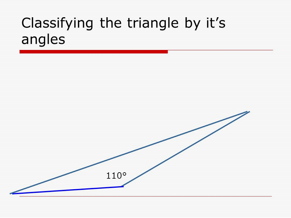 Classifying the triangle by it's angles 110°