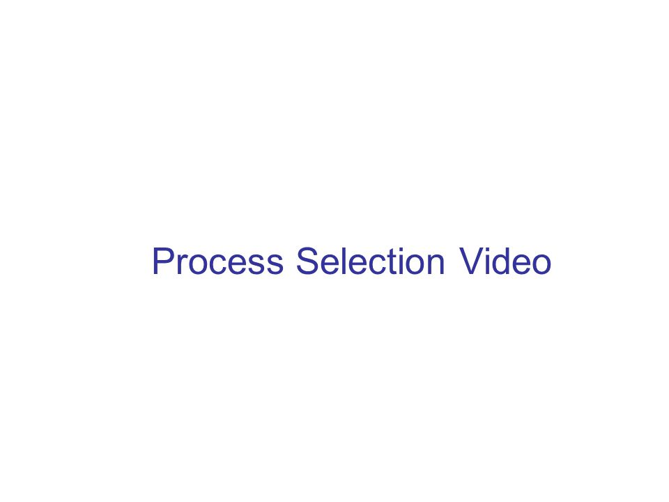 Process Selection Video