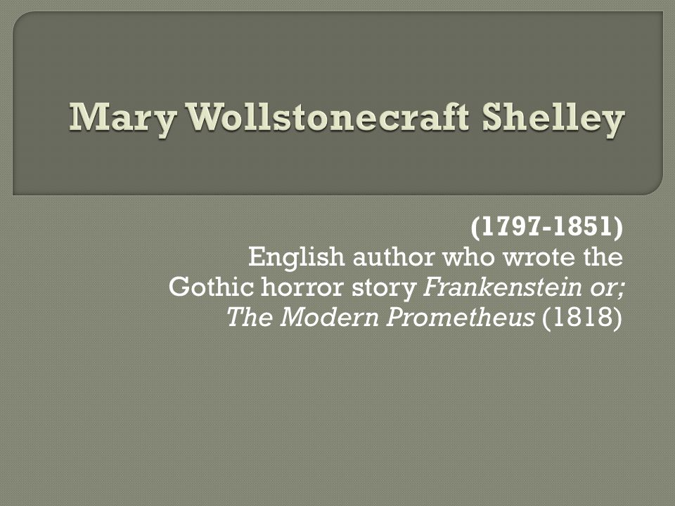 ( ) English author who wrote the Gothic horror story Frankenstein or; The Modern Prometheus (1818)