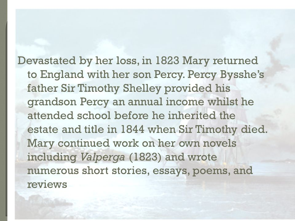 Devastated by her loss, in 1823 Mary returned to England with her son Percy.