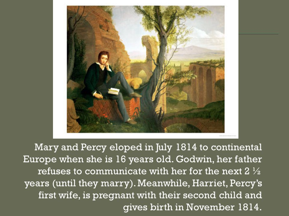 Mary and Percy eloped in July 1814 to continental Europe when she is 16 years old.