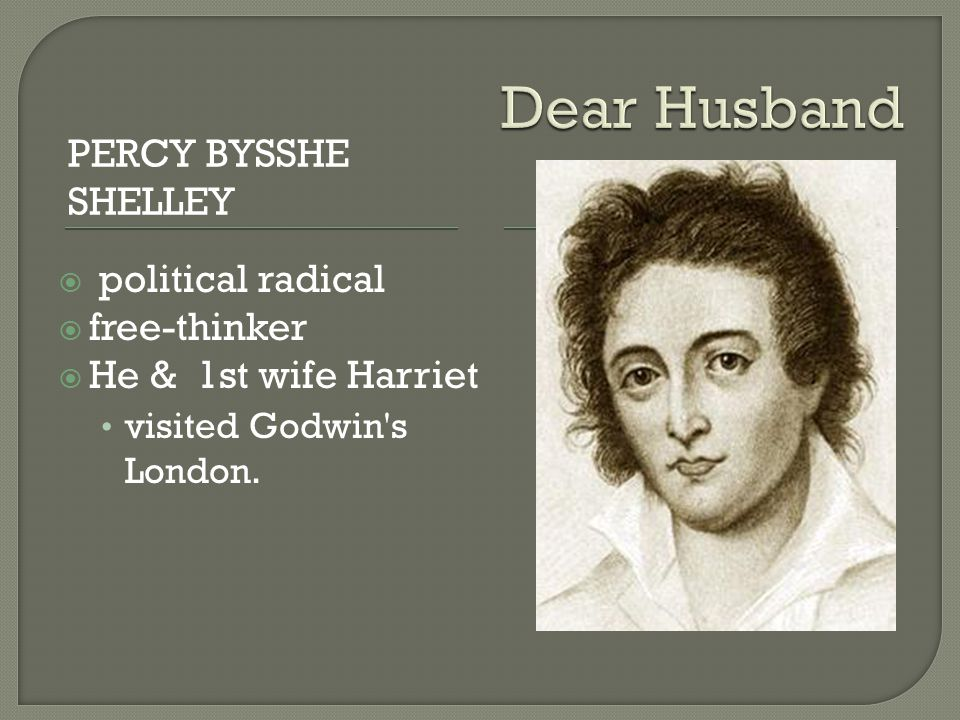 PERCY BYSSHE SHELLEY  political radical  free-thinker  He & 1st wife Harriet visited Godwin s London.