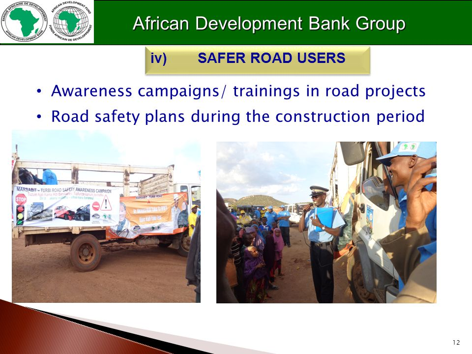 12 Awareness campaigns/ trainings in road projects Road safety plans during the construction period iv)SAFER ROAD USERS