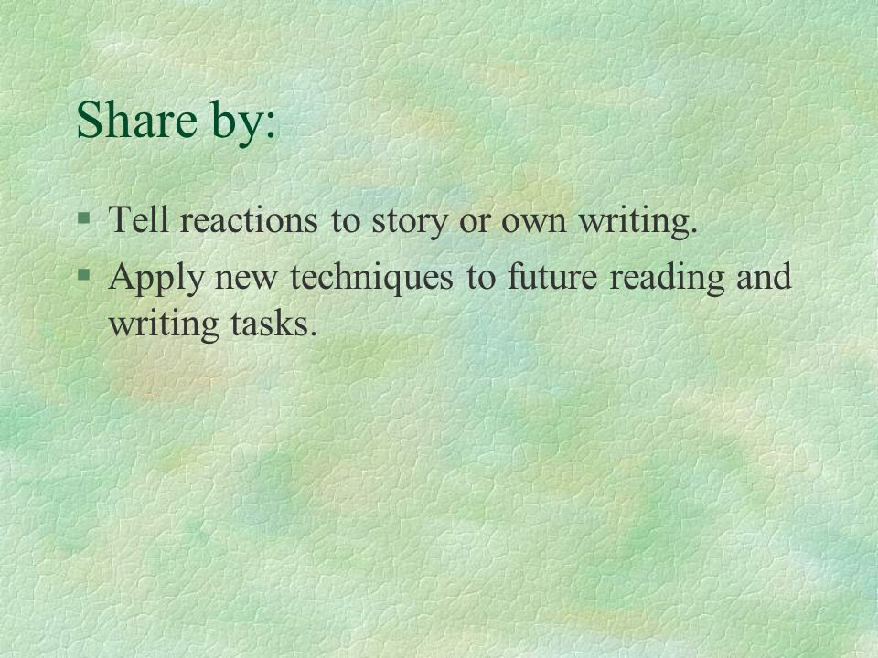 Share by: §Tell reactions to story or own writing.