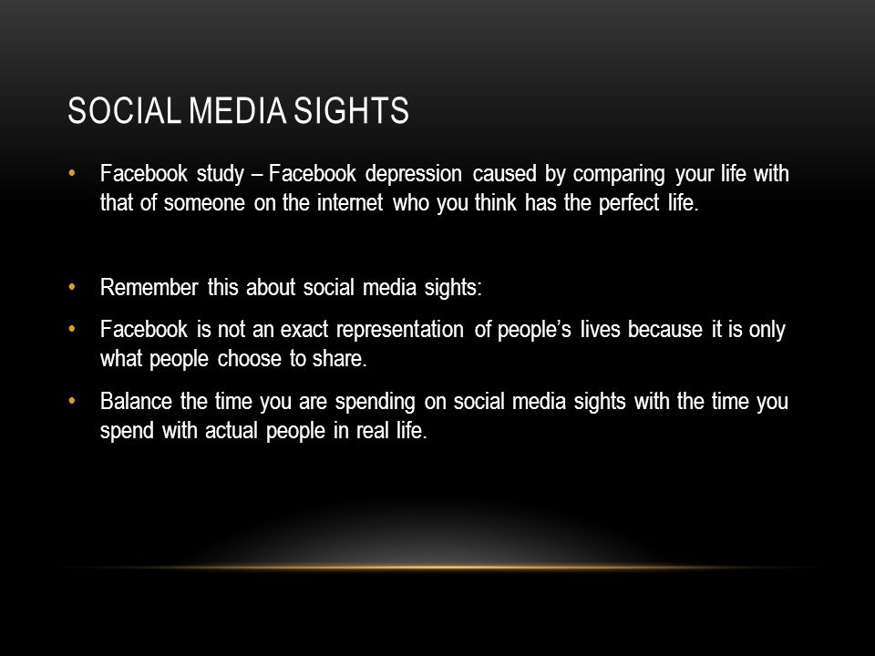 SOCIAL MEDIA SIGHTS Facebook study – Facebook depression caused by comparing your life with that of someone on the internet who you think has the perfect life.
