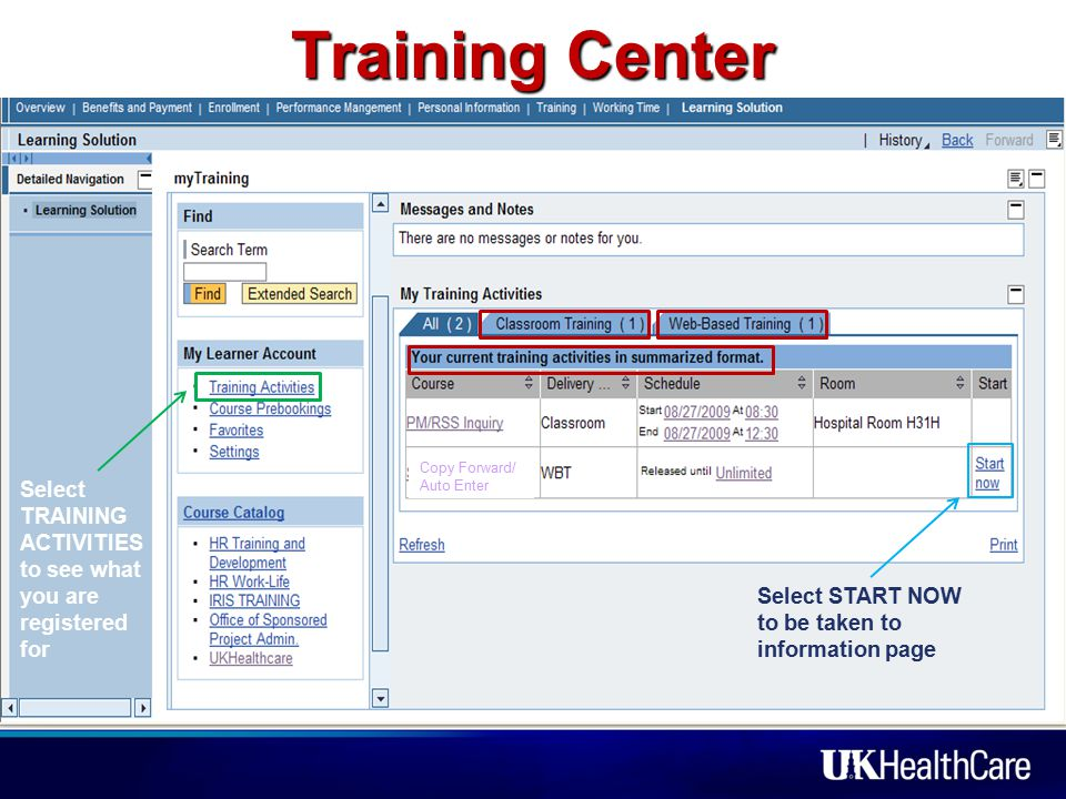Training Center Select TRAINING ACTIVITIES to see what you are registered for Select START NOW to be taken to information page Copy Forward/ Auto Enter