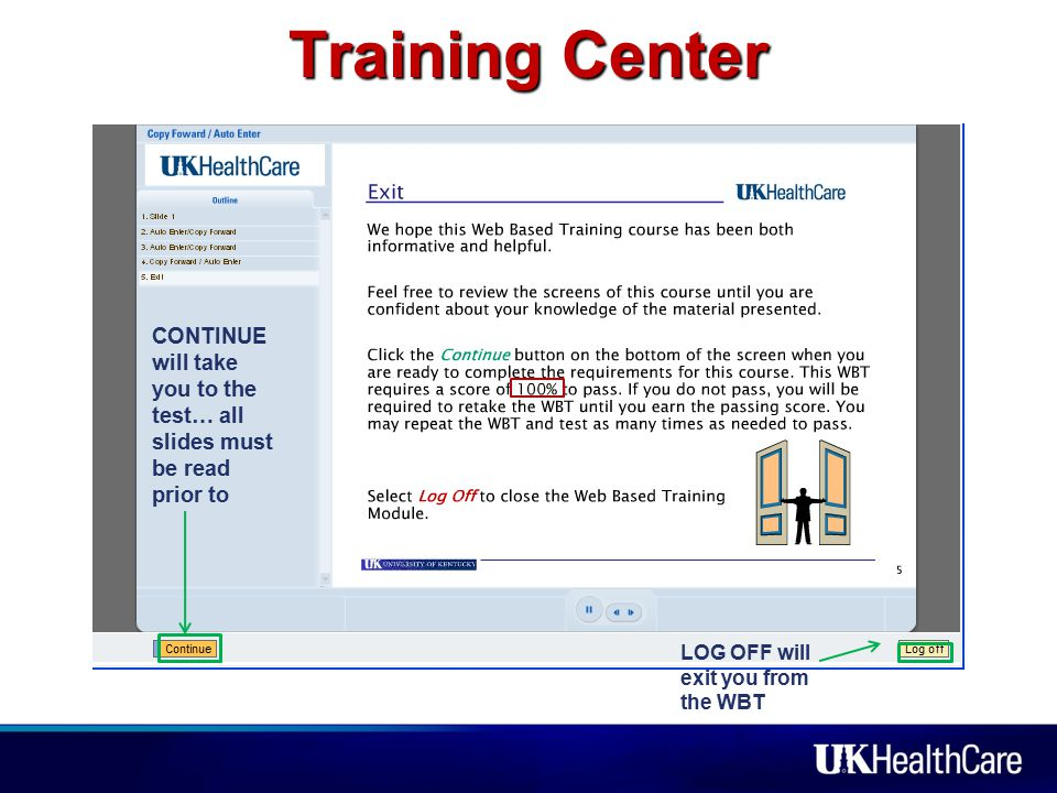 Training Center CONTINUE will take you to the test… all slides must be read prior to LOG OFF will exit you from the WBT