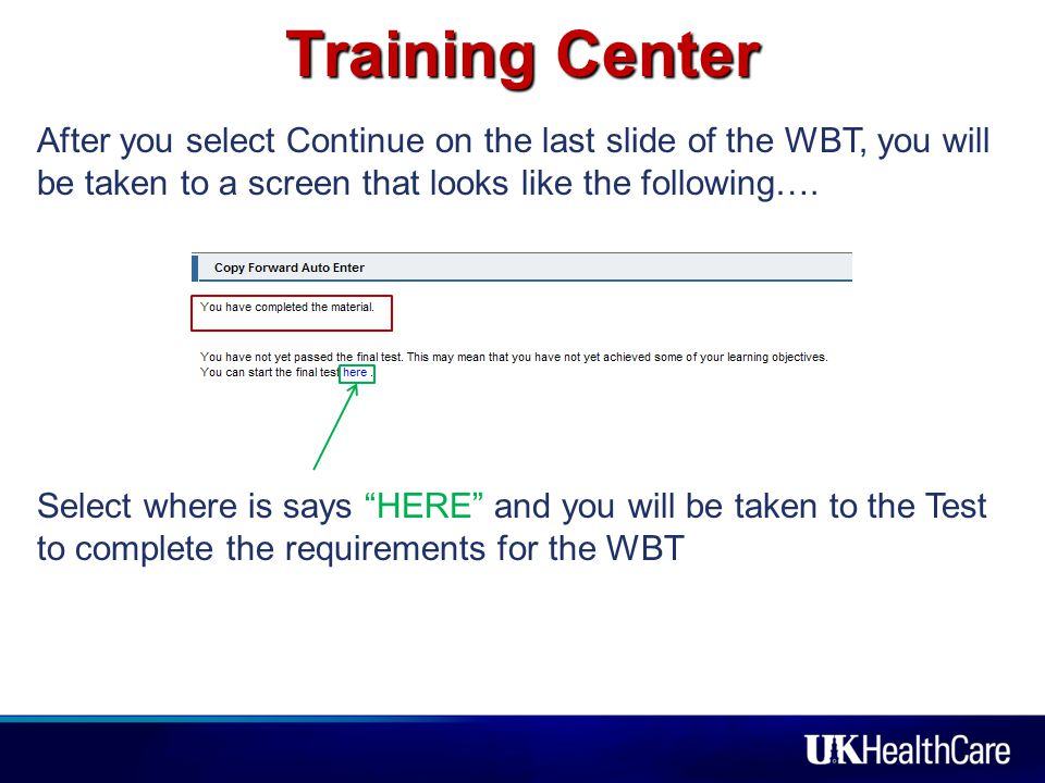 Training Center After you select Continue on the last slide of the WBT, you will be taken to a screen that looks like the following….