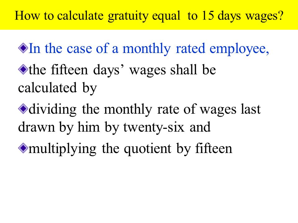 How to calculate gratuity equal to 15 days wages.