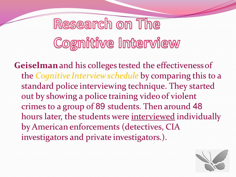 Geiselman and his colleges tested the effectiveness of the Cognitive Interview schedule by comparing this to a standard police interviewing technique.