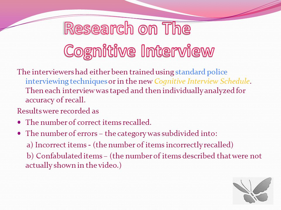 The interviewers had either been trained using standard police interviewing techniques or in the new Cognitive Interview Schedule.