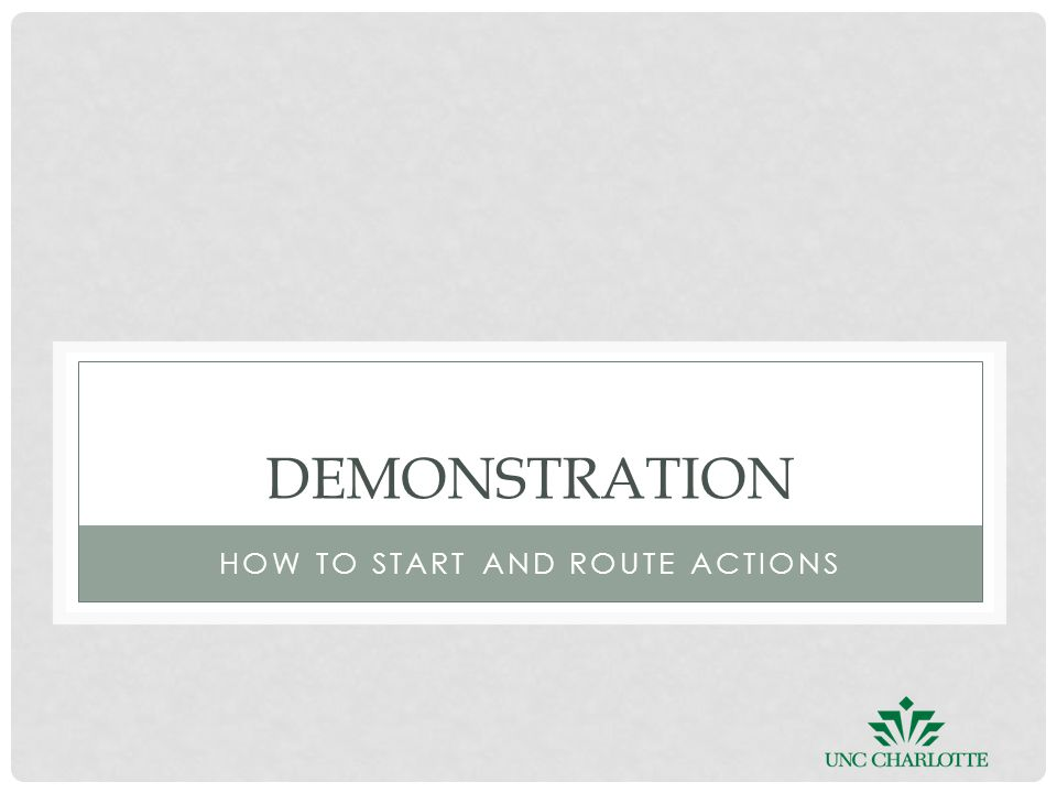 DEMONSTRATION HOW TO START AND ROUTE ACTIONS