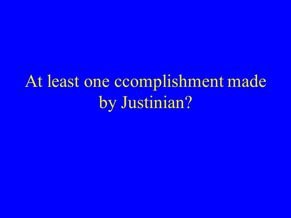 At least one ccomplishment made by Justinian