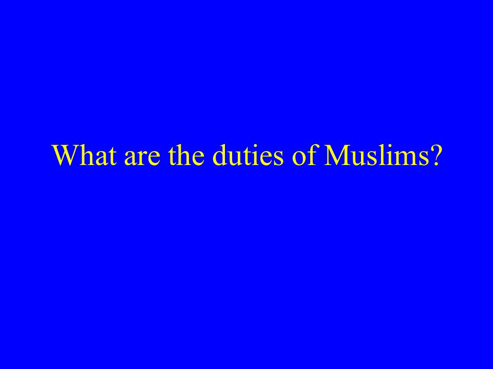 What are the duties of Muslims