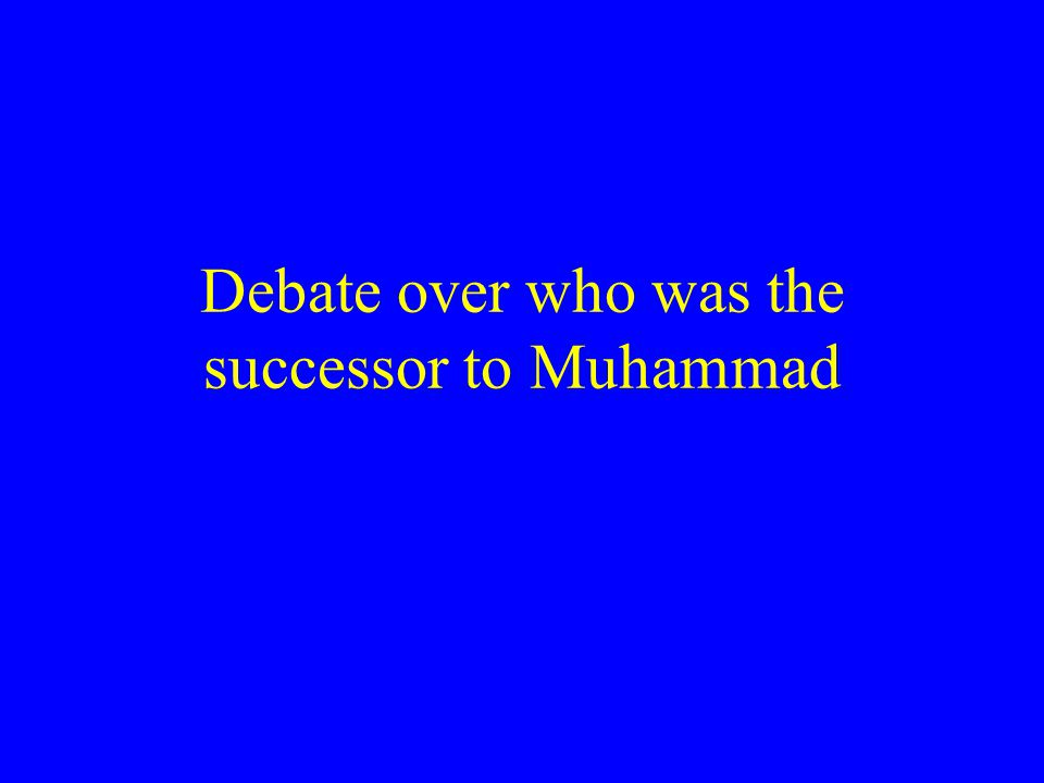 Debate over who was the successor to Muhammad