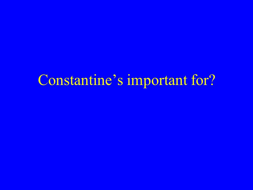 Constantine's important for