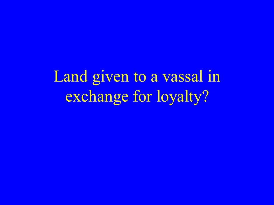 Land given to a vassal in exchange for loyalty
