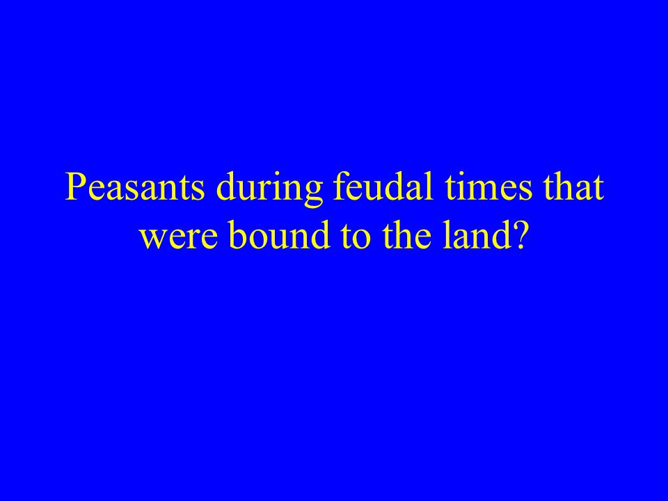 Peasants during feudal times that were bound to the land