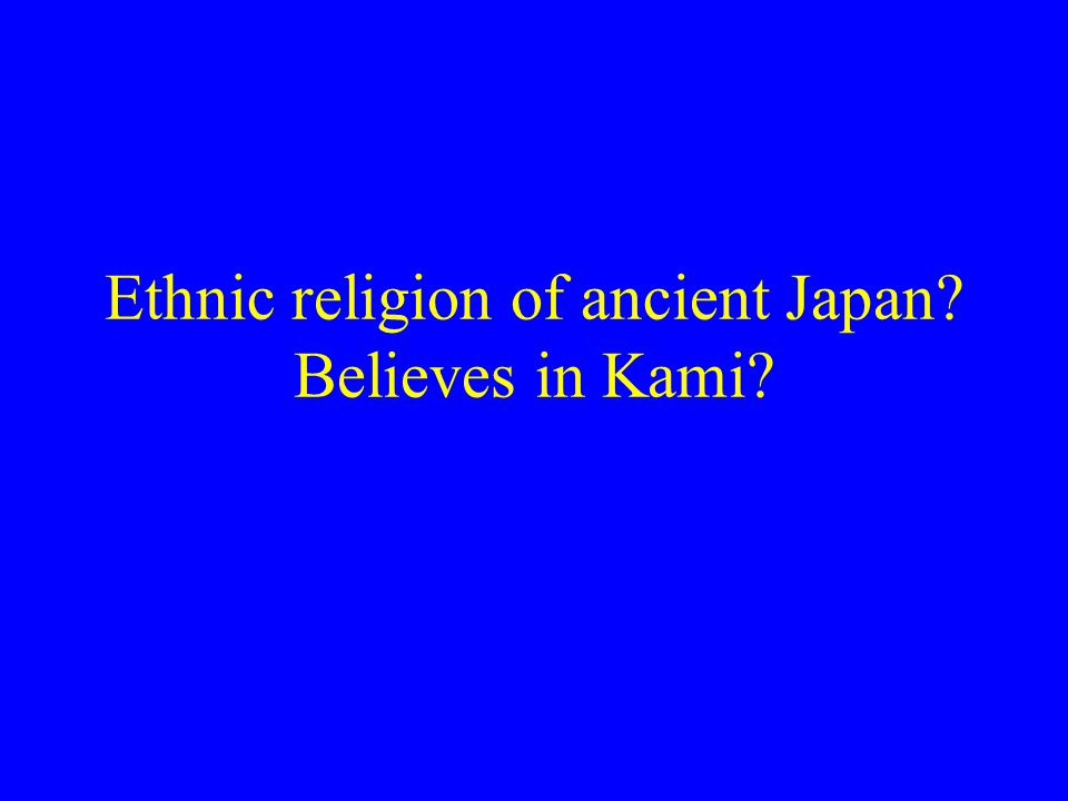 Ethnic religion of ancient Japan Believes in Kami