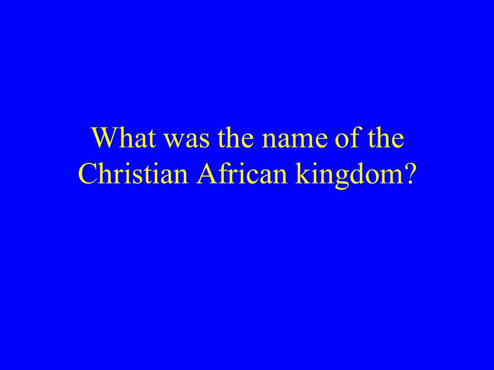 What was the name of the Christian African kingdom