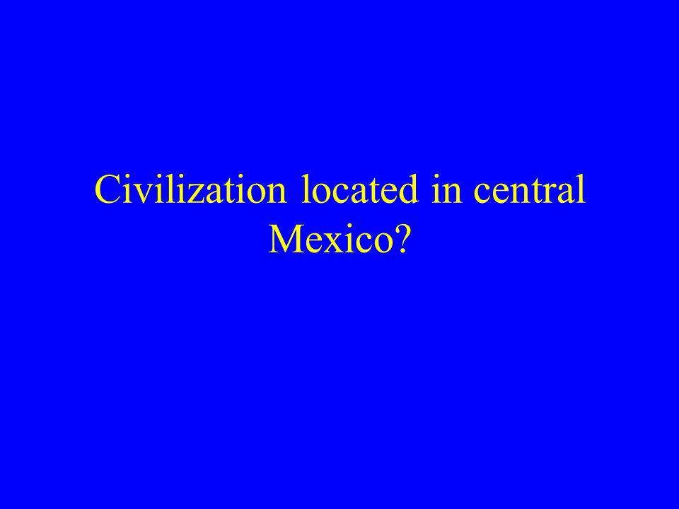 Civilization located in central Mexico