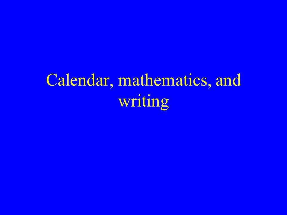 Calendar, mathematics, and writing