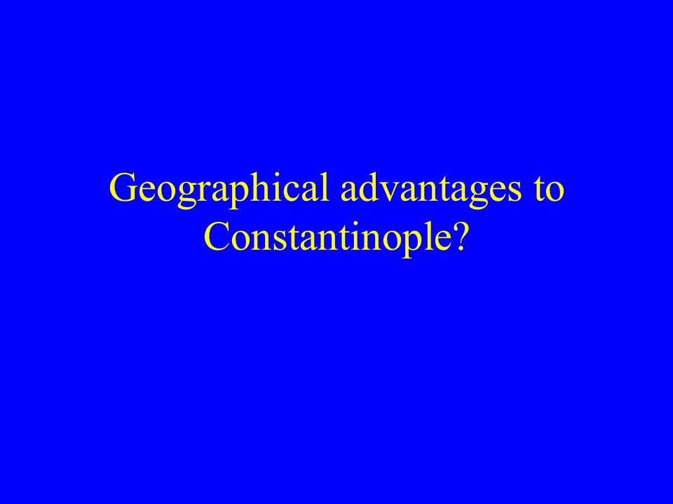 Geographical advantages to Constantinople