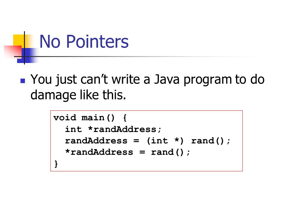 No Pointers You just can't write a Java program to do damage like this.