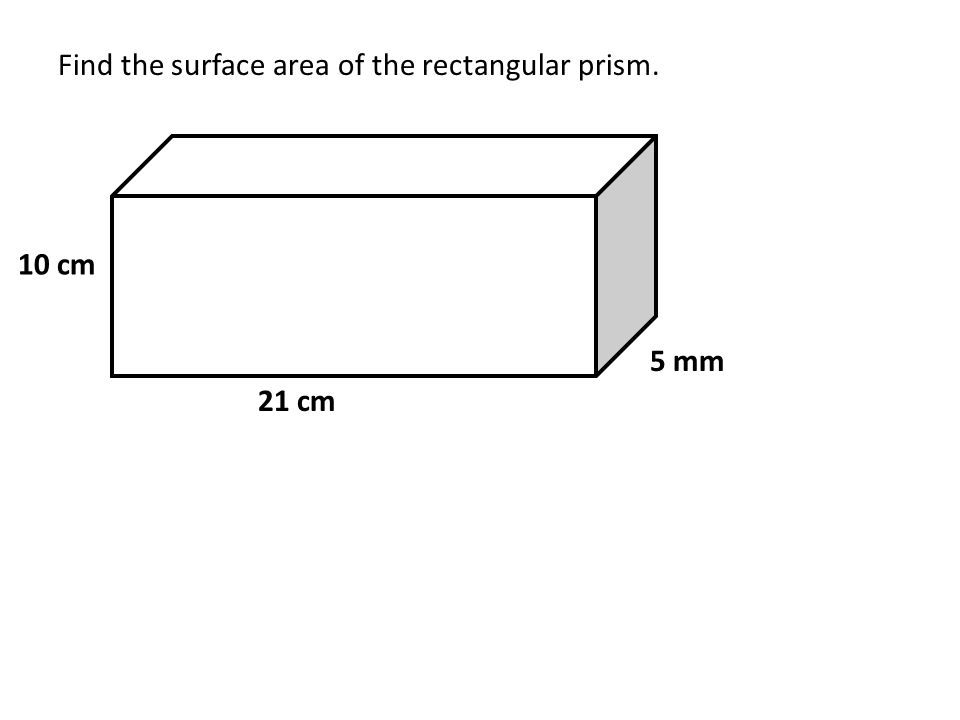 Find the surface area of the rectangular prism. 10 cm 21 cm 5 mm