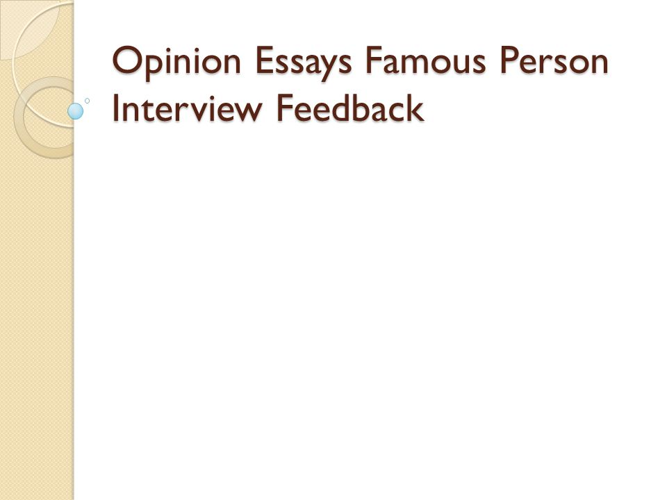 "opinion essays famous person interview feedback examples of ""the  1 opinion essays"
