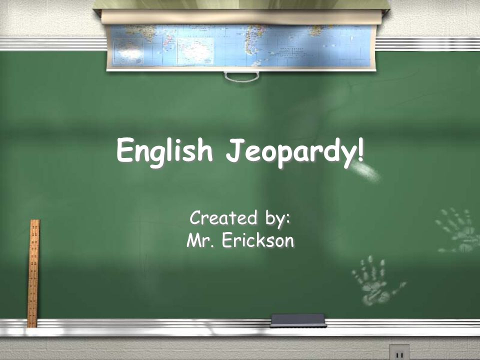 English Jeopardy! Created by: Mr. Erickson Created by: Mr. Erickson