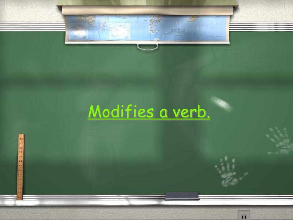 Modifies a verb.