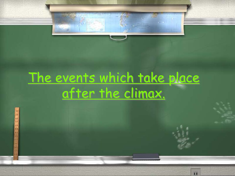 The events which take place after the climax. The events which take place after the climax.