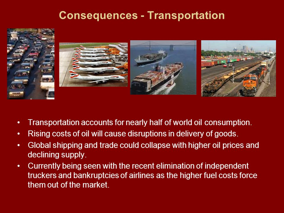 Consequences - Transportation Transportation accounts for nearly half of world oil consumption.